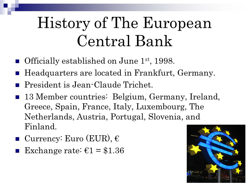 History of The European Central Bank Officially established on June 1 st, 1998.