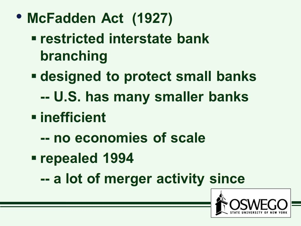 McFadden Act (1927) restricted interstate bank branching designed to protect small banks -- U.S.