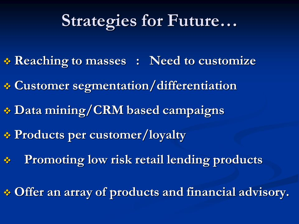 Strategies for Future… Reaching to masses : Need to customize Reaching to masses : Need to customize Customer segmentation/differentiation Customer se