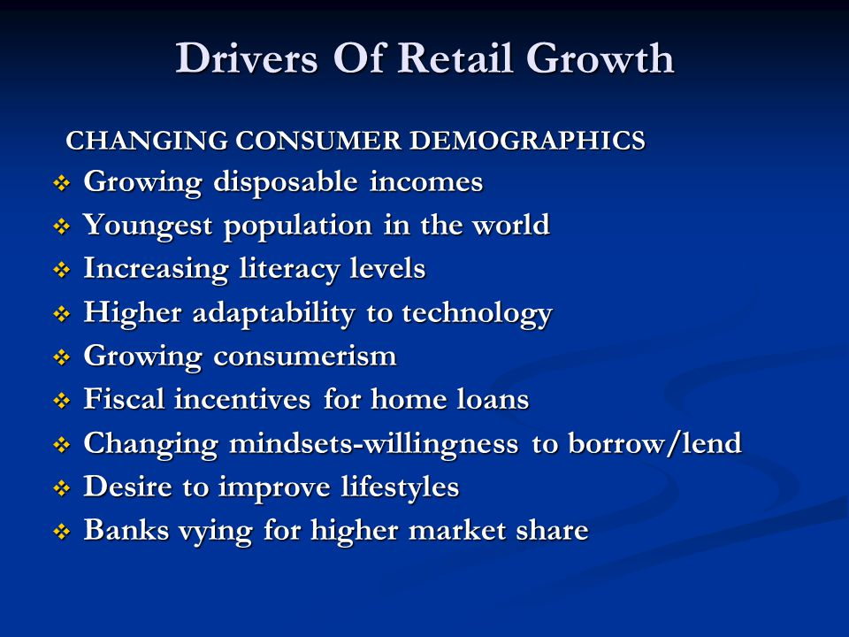 Drivers Of Retail Growth CHANGING CONSUMER DEMOGRAPHICS CHANGING CONSUMER DEMOGRAPHICS Growing disposable incomes Growing disposable incomes Youngest