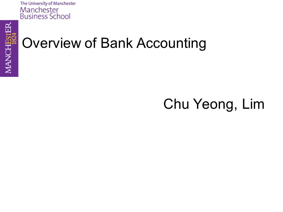 Overview of Bank Accounting Chu Yeong, Lim