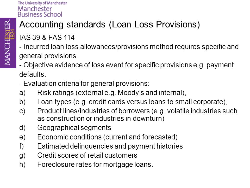 Accounting standards (Loan Loss Provisions) IAS 39 & FAS 114 - Incurred loan loss allowances/provisions method requires specific and general provision