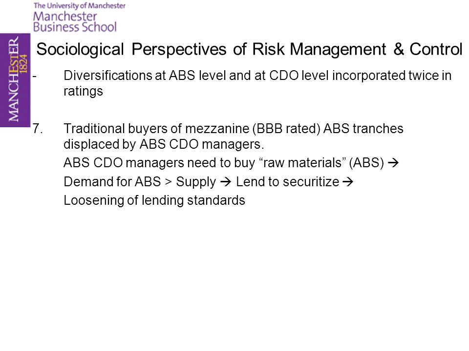 Sociological Perspectives of Risk Management & Control -Diversifications at ABS level and at CDO level incorporated twice in ratings 7.Traditional buy