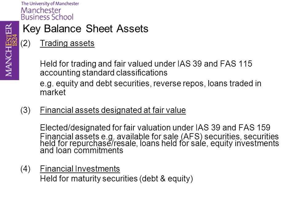 Key Balance Sheet Assets (2)Trading assets Held for trading and fair valued under IAS 39 and FAS 115 accounting standard classifications e.g. equity a