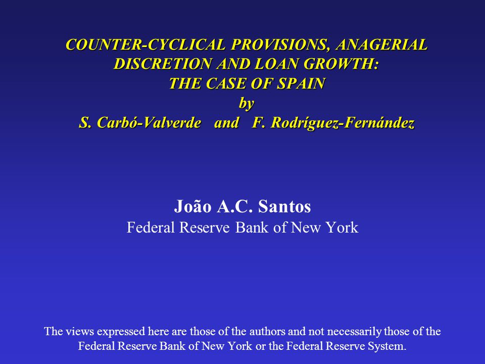 COUNTER-CYCLICAL PROVISIONS, ANAGERIAL DISCRETION AND LOAN GROWTH: THE CASE OF SPAIN by S.