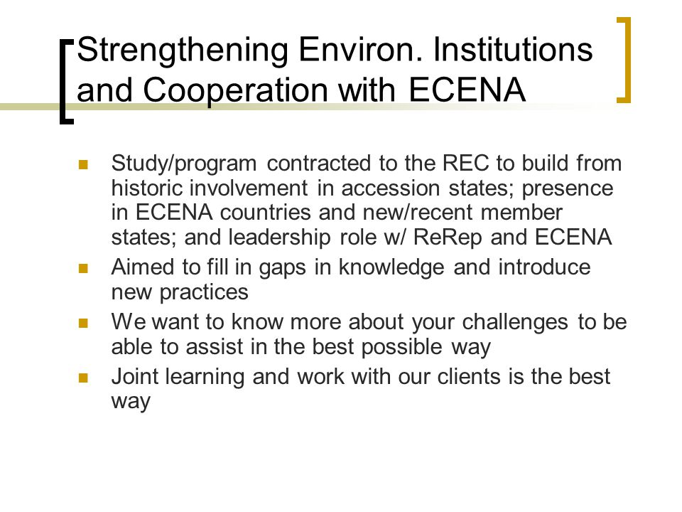 Strengthening Environ. Institutions and Cooperation with ECENA Study/program contracted to the REC to build from historic involvement in accession sta
