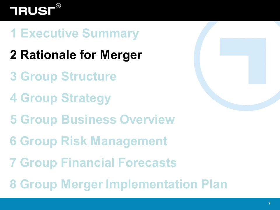 7 4 Group Strategy 5 Group Business Overview 2 Rationale for Merger 3 Group Structure 1 Executive Summary 6 Group Risk Management 7 Group Financial Fo