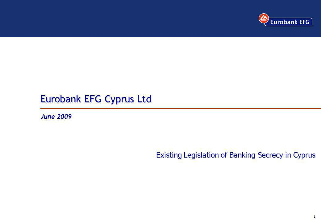 1 Eurobank EFG Cyprus Ltd June 2009 Existing Legislation of Banking Secrecy in Cyprus