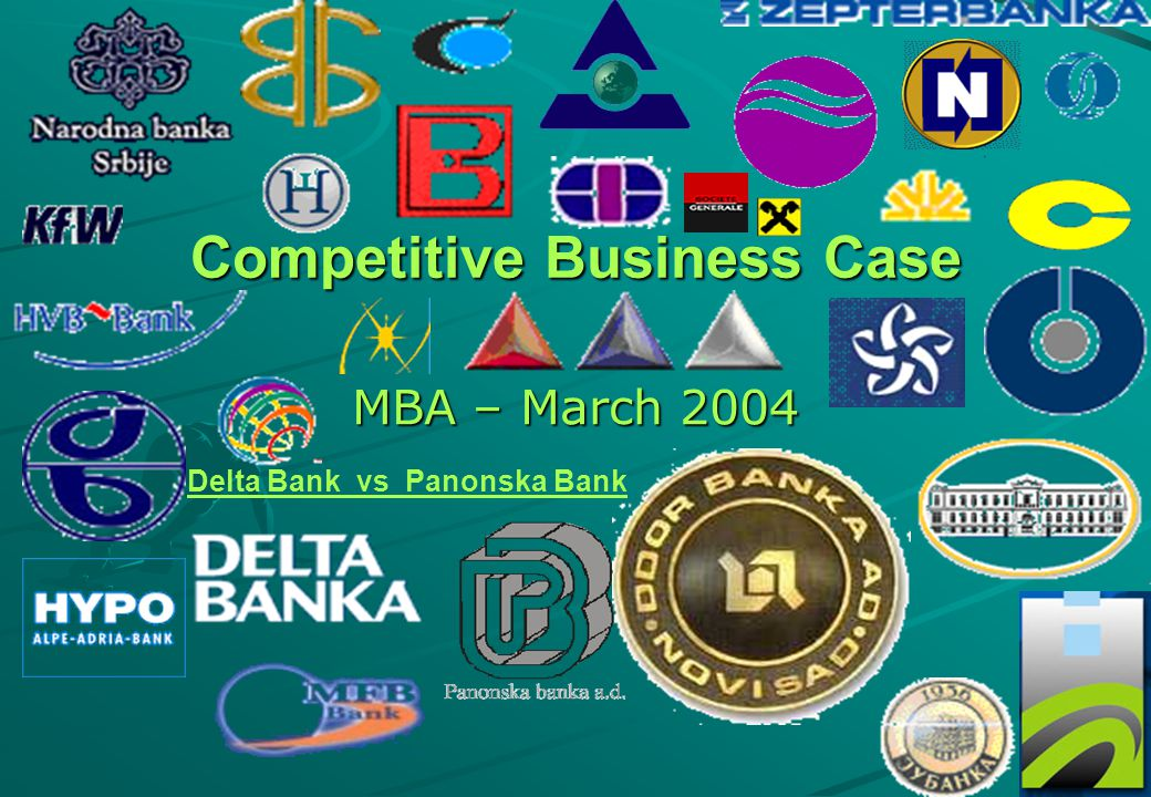 0 Competitive Business Case MBA – March 2004 Delta Bank vs Panonska Bank
