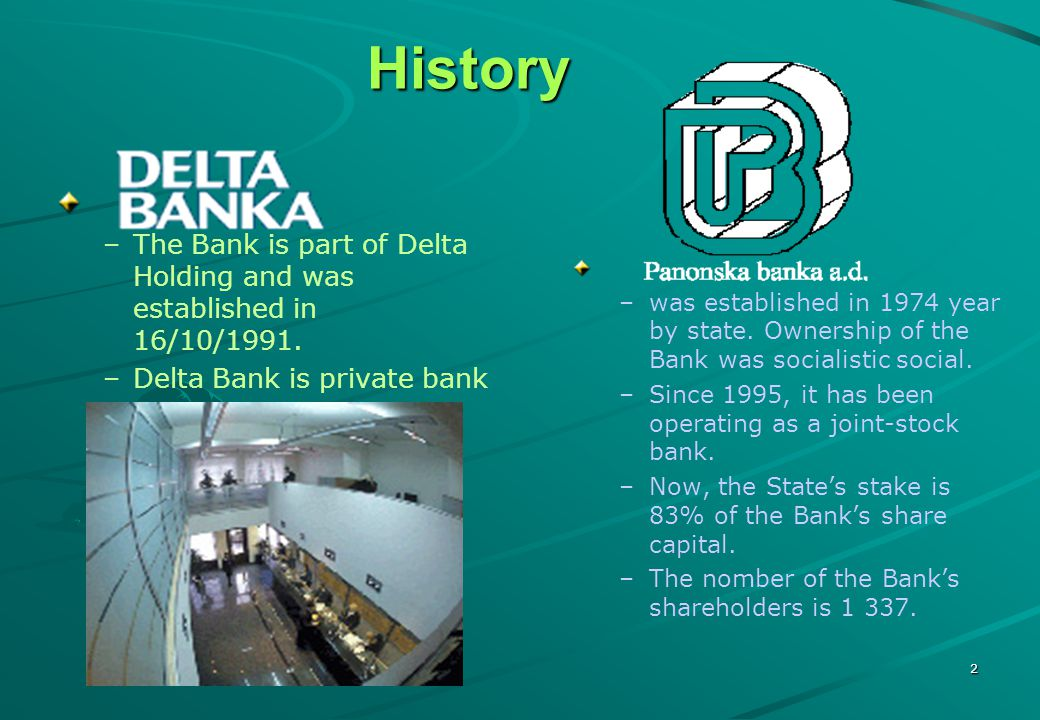 2 History – –The Bank is part of Delta Holding and was established in 16/10/1991.