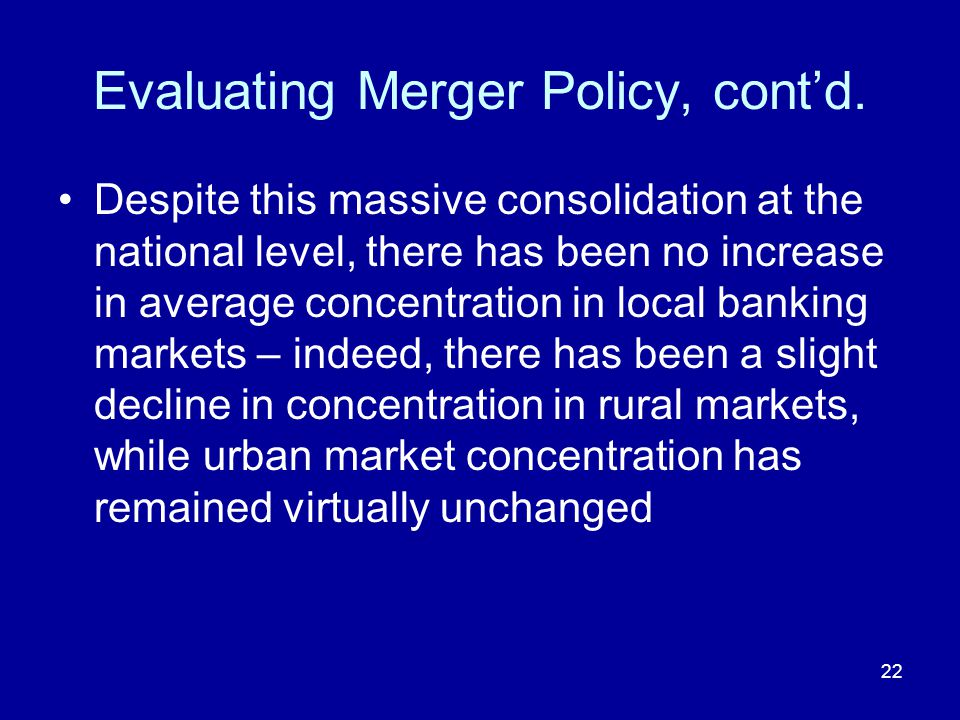 22 Evaluating Merger Policy, contd.