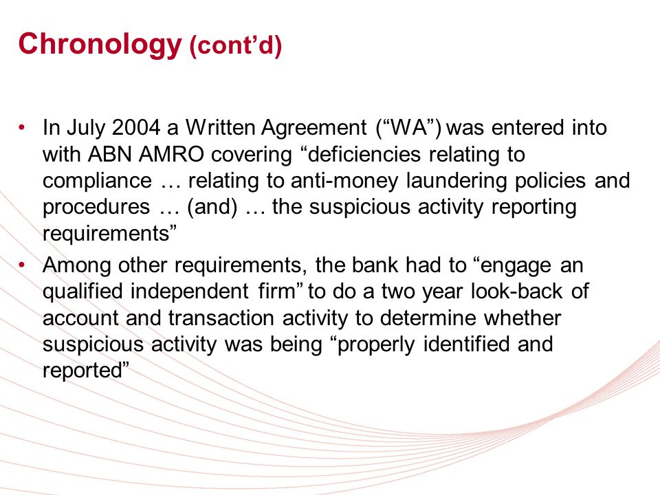 Chronology (contd) In July 2004 a Written Agreement (WA) was entered into with ABN AMRO covering deficiencies relating to compliance … relating to ant