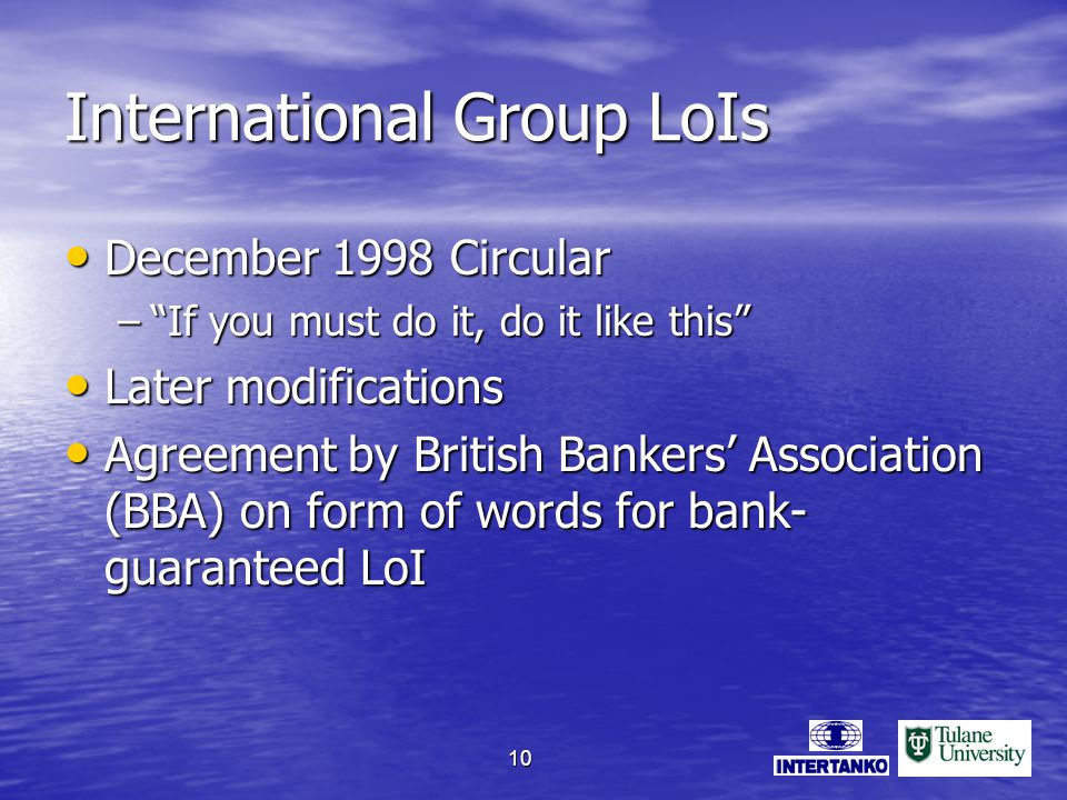 10 International Group LoIs December 1998 Circular December 1998 Circular –If you must do it, do it like this Later modifications Later modifications Agreement by British Bankers Association (BBA) on form of words for bank- guaranteed LoI Agreement by British Bankers Association (BBA) on form of words for bank- guaranteed LoI