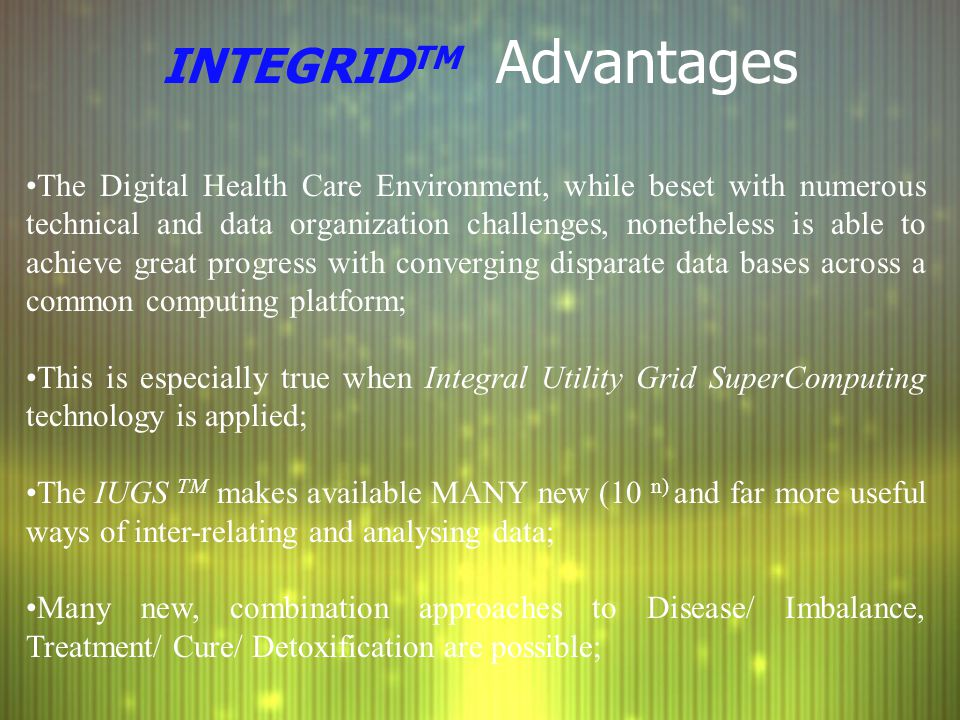 INTEGRID TM Advantages The Digital Health Care Environment, while beset with numerous technical and data organization challenges, nonetheless is able