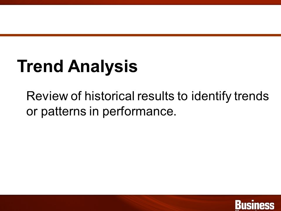 Trend Analysis Review of historical results to identify trends or patterns in performance.