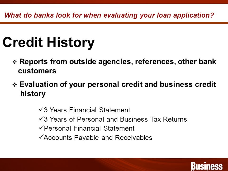 What do banks look for when evaluating your loan application.