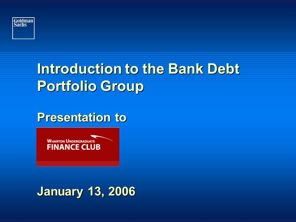 Introduction to the Bank Debt Portfolio Group Presentation to January 13, 2006