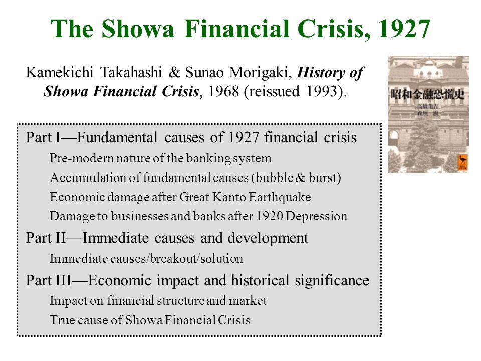 The Showa Financial Crisis, 1927 Kamekichi Takahashi & Sunao Morigaki, History of Showa Financial Crisis, 1968 (reissued 1993). Part IFundamental caus