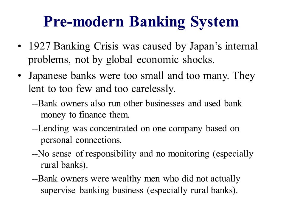 Pre-modern Banking System 1927 Banking Crisis was caused by Japans internal problems, not by global economic shocks.