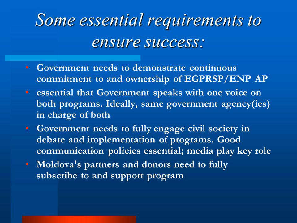 Some essential requirements to ensure success: Government needs to demonstrate continuous commitment to and ownership of EGPRSP/ENP AP essential that Government speaks with one voice on both programs.
