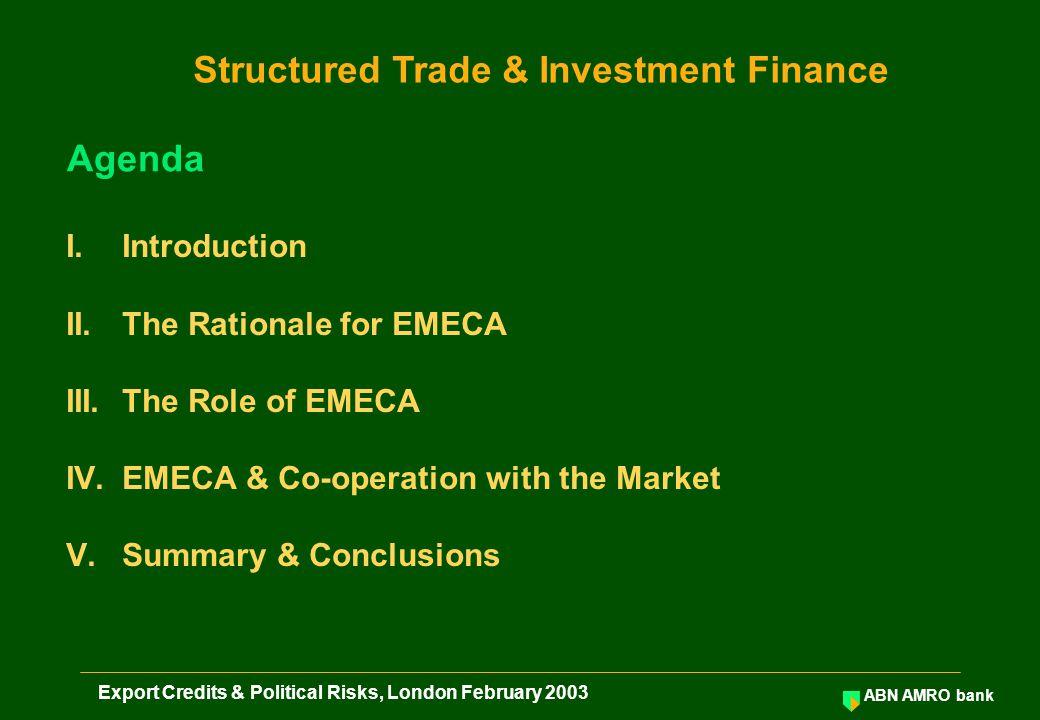 ABN AMRO bank Export Credits & Political Risks, London February 2003 Main Considerations: 1.