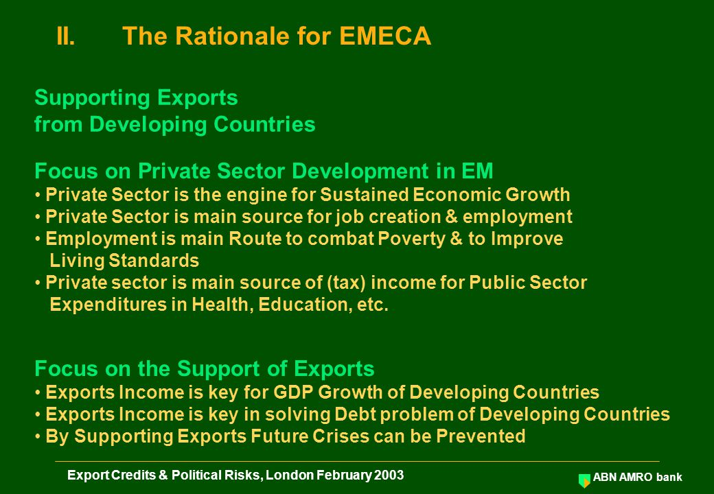 ABN AMRO bank Export Credits & Political Risks, London February 2003 II.The Rationale for EMECA Supporting Exports from Developing Countries Focus on