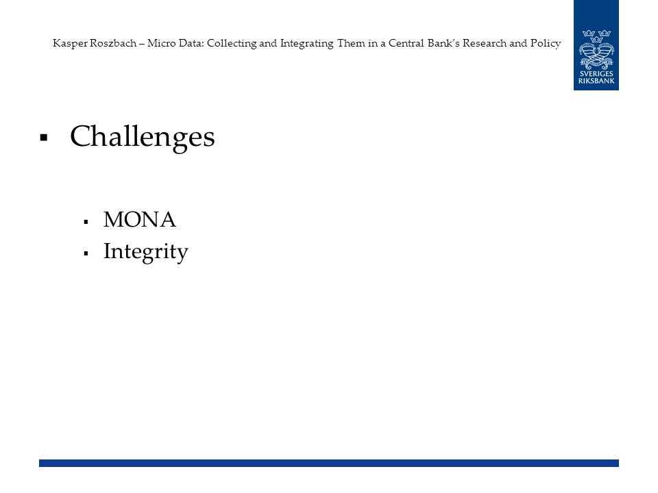 Kasper Roszbach – Micro Data: Collecting and Integrating Them in a Central Banks Research and Policy Challenges MONA Integrity