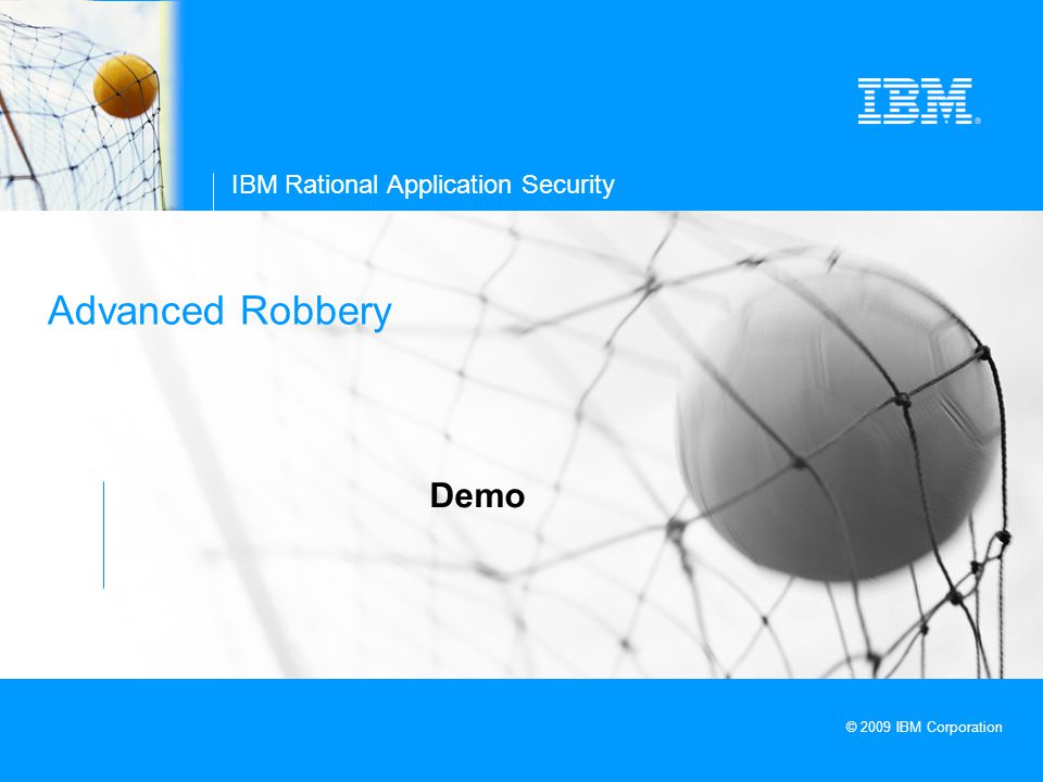 © 2009 IBM Corporation IBM Rational Application Security Advanced Robbery Demo