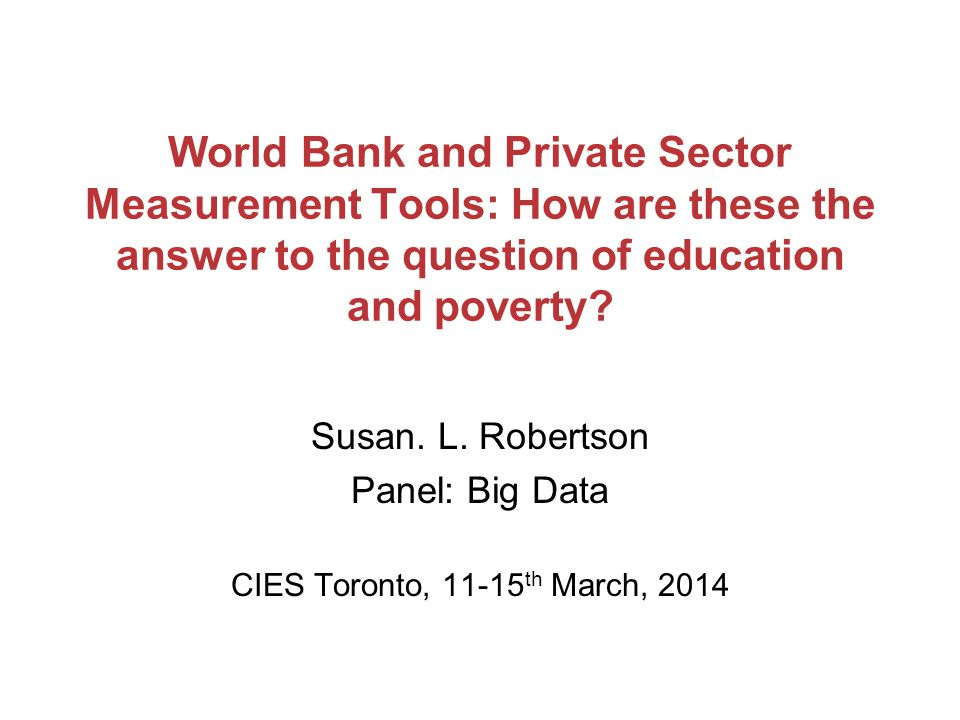 World Bank and Private Sector Measurement Tools: How are these the answer to the question of education and poverty.