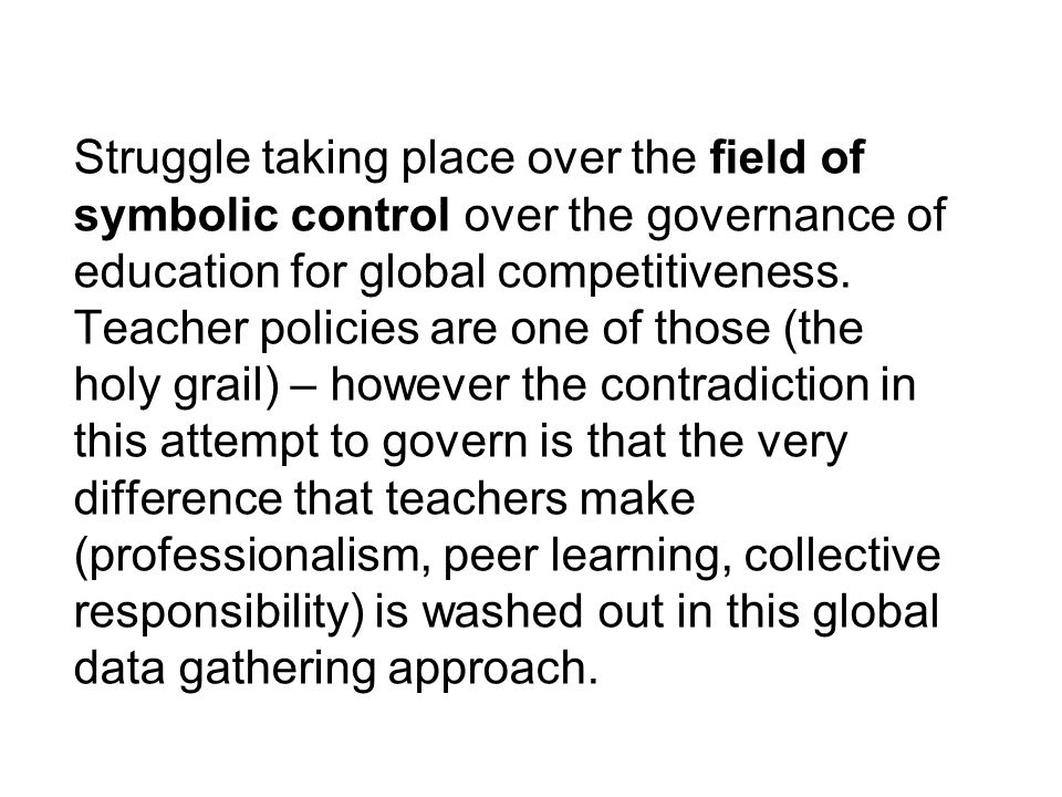 Struggle taking place over the field of symbolic control over the governance of education for global competitiveness.
