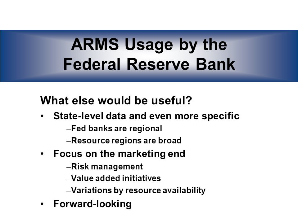 ARMS Usage by the Federal Reserve Bank What else would be useful.