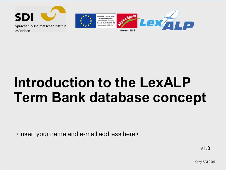 © by SDI 2007 LexALP Term Bank äLexALP Term Bank is a terminological database äLexALP Term Bank –no local client necessary –web-based (Firefox) –limited permission system (wiki concept)