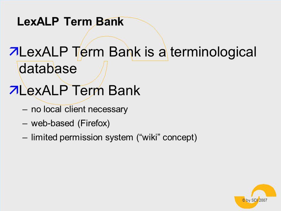 © by SDI 2007 LexALP Term Bank äLexALP Term Bank is a terminological database äLexALP Term Bank –no local client necessary –web-based (Firefox) –limited permission system (wiki concept)