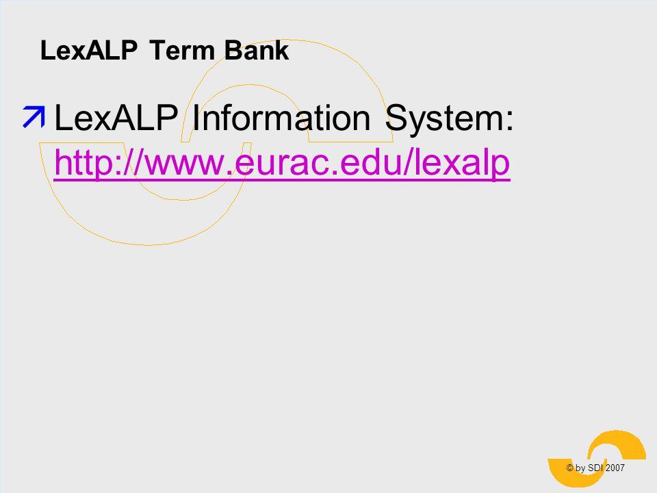 © by SDI 2007 LexALP Term Bank äLexALP Information System: http:// www.eurac.edu/lexalp http:// www.eurac.edu/lexalp