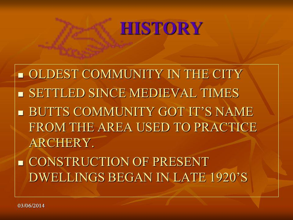 HISTORY OLDEST COMMUNITY IN THE CITY OLDEST COMMUNITY IN THE CITY SETTLED SINCE MEDIEVAL TIMES SETTLED SINCE MEDIEVAL TIMES BUTTS COMMUNITY GOT ITS NAME FROM THE AREA USED TO PRACTICE ARCHERY.