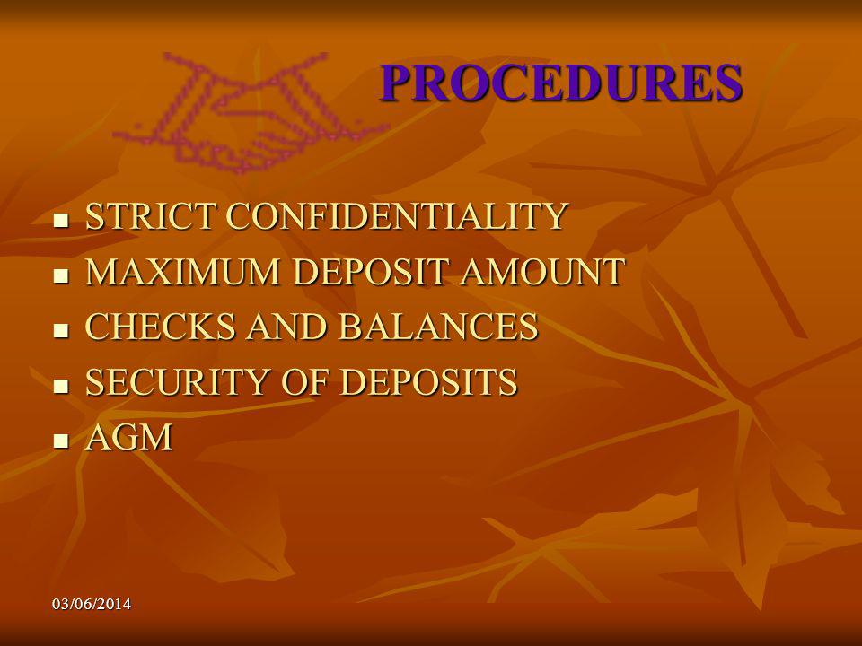 03/06/2014 PROCEDURES STRICT CONFIDENTIALITY STRICT CONFIDENTIALITY MAXIMUM DEPOSIT AMOUNT MAXIMUM DEPOSIT AMOUNT CHECKS AND BALANCES CHECKS AND BALANCES SECURITY OF DEPOSITS SECURITY OF DEPOSITS AGM AGM