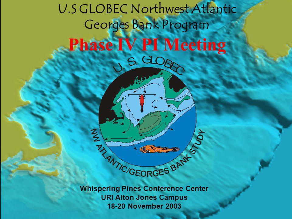 U.S GLOBEC Northwest Atlantic Georges Bank Program Phase IV PI Meeting Whispering Pines Conference Center URI Alton Jones Campus 18-20 November 2003