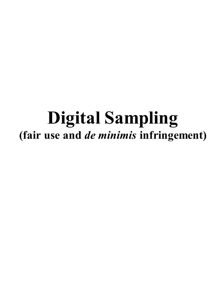 Digital Sampling (fair use and de minimis infringement)