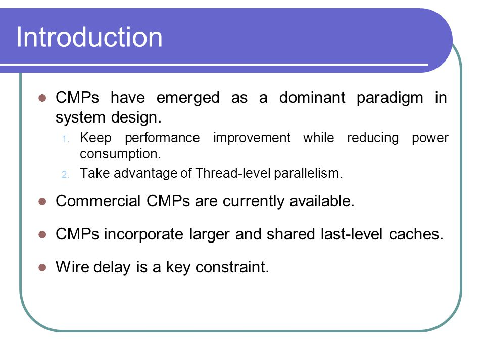 Introduction CMPs have emerged as a dominant paradigm in system design.
