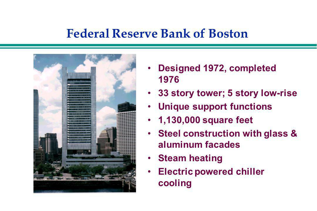Federal Reserve Bank of Boston Designed 1972, completed 1976 33 story tower; 5 story low-rise Unique support functions 1,130,000 square feet Steel con