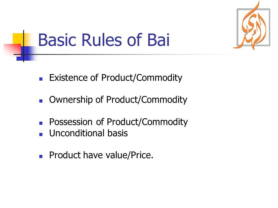Basic Rules of Bai Existence of Product/Commodity Ownership of Product/Commodity Possession of Product/Commodity Unconditional basis Product have valu