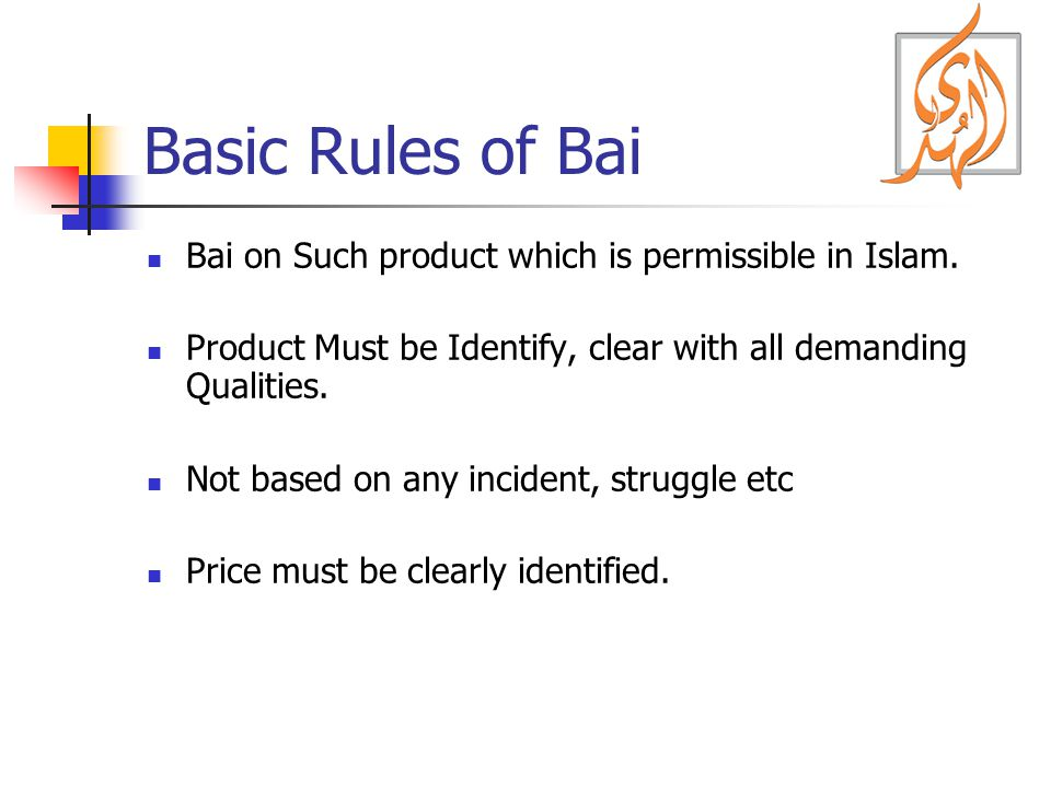 Basic Rules of Bai Bai on Such product which is permissible in Islam. Product Must be Identify, clear with all demanding Qualities. Not based on any i