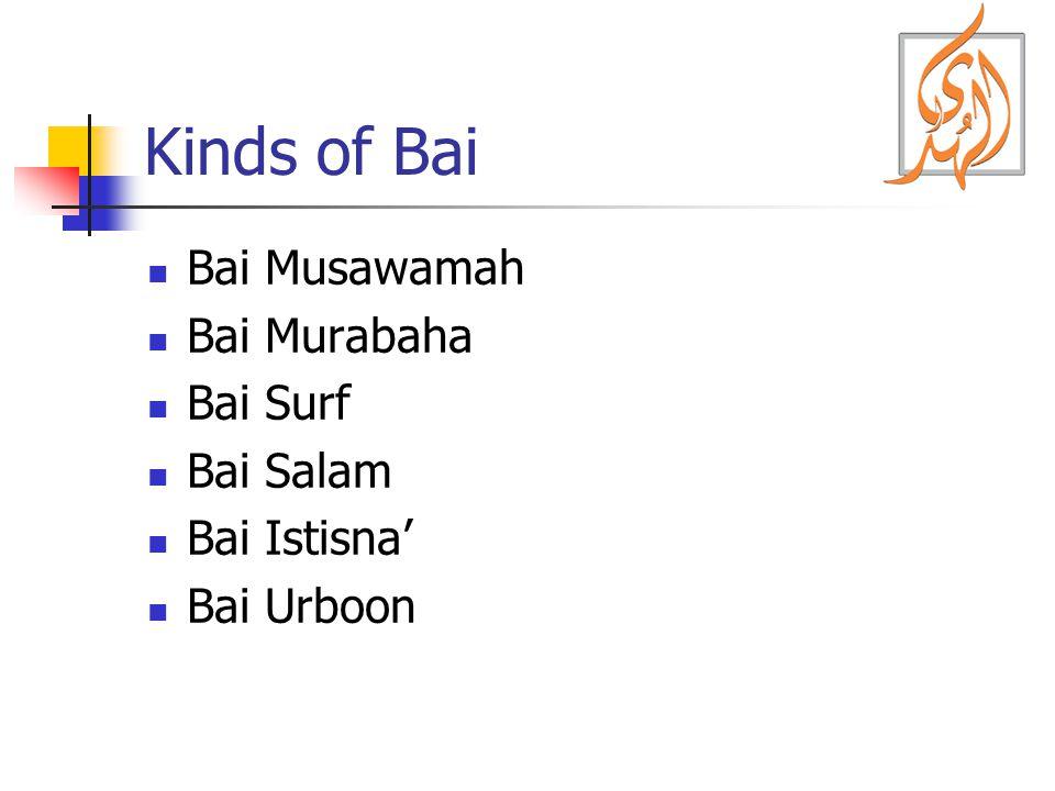 Kinds of Bai Bai Musawamah Bai Murabaha Bai Surf Bai Salam Bai Istisna Bai Urboon