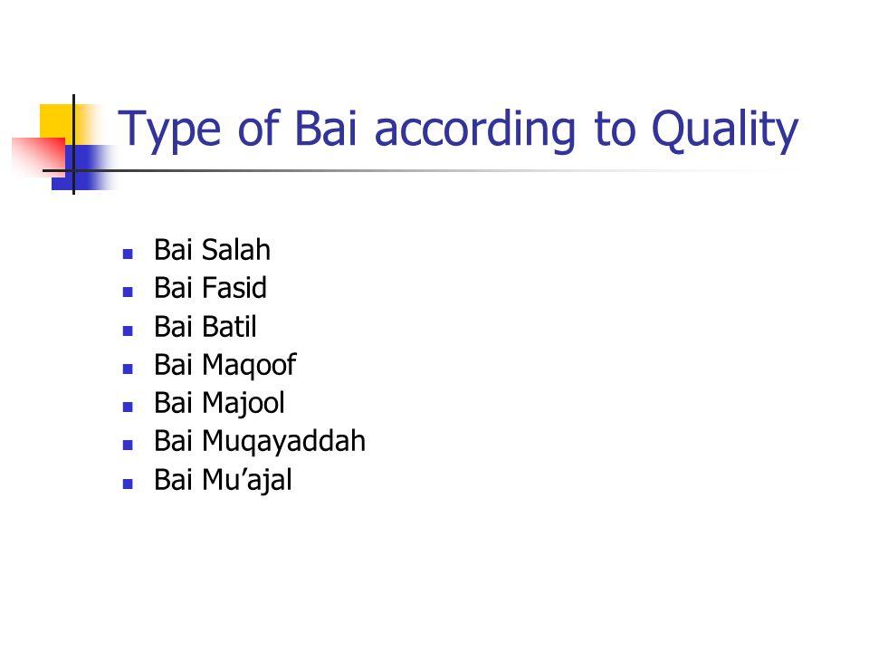 Type of Bai according to Quality Bai Salah Bai Fasid Bai Batil Bai Maqoof Bai Majool Bai Muqayaddah Bai Muajal