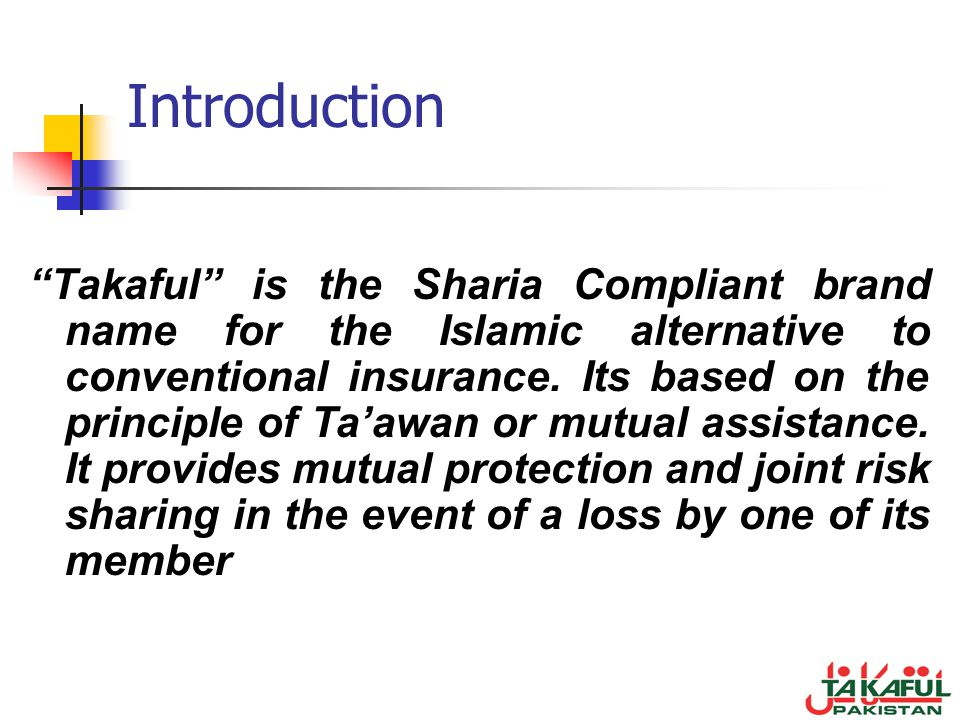 Introduction Takaful is the Sharia Compliant brand name for the Islamic alternative to conventional insurance. Its based on the principle of Taawan or