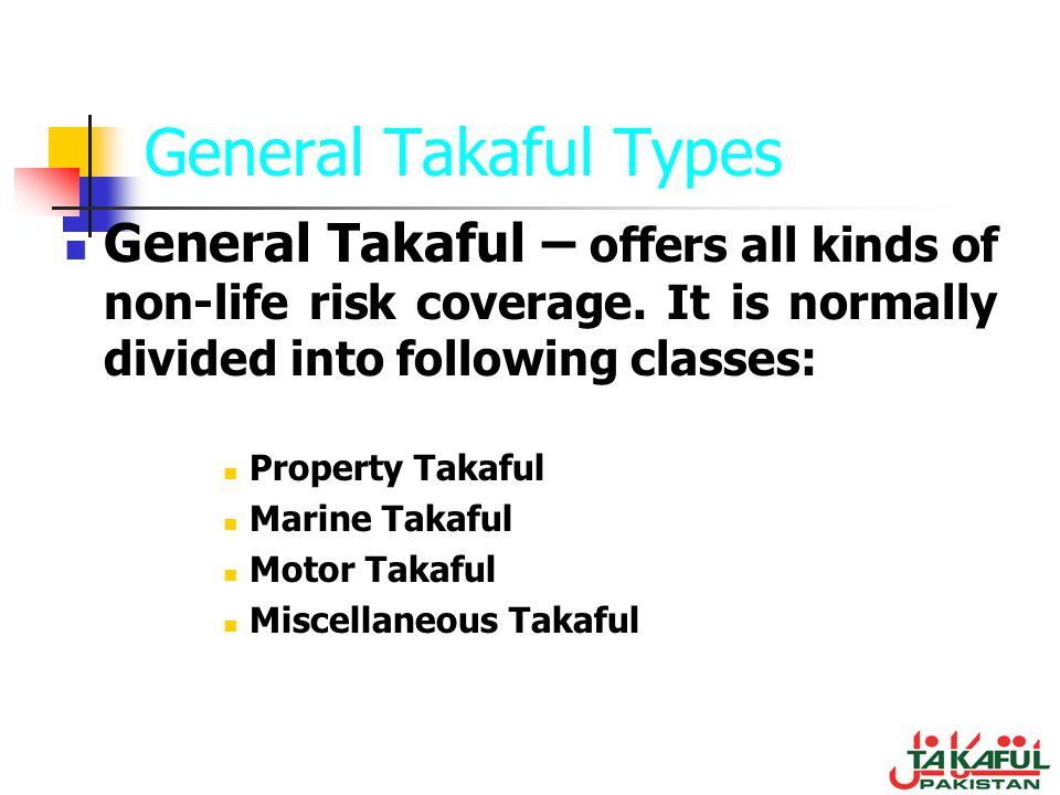 General Takaful Types General Takaful – offers all kinds of non-life risk coverage. It is normally divided into following classes: Property Takaful Ma