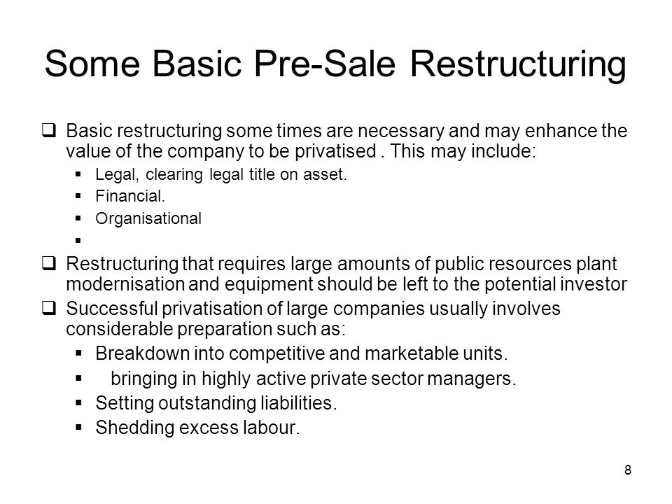 8 Some Basic Pre-Sale Restructuring Basic restructuring some times are necessary and may enhance the value of the company to be privatised. This may i