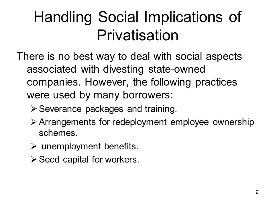 9 Handling Social Implications of Privatisation There is no best way to deal with social aspects associated with divesting state-owned companies. Howe