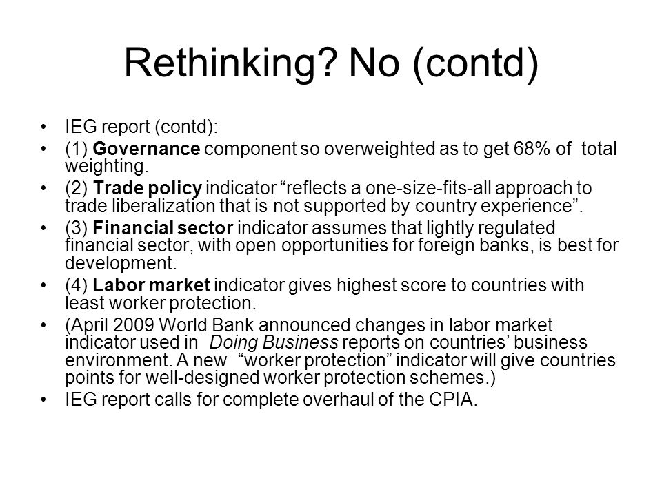 Rethinking? No (contd) IEG report (contd): (1) Governance component so overweighted as to get 68% of total weighting. (2) Trade policy indicator refle