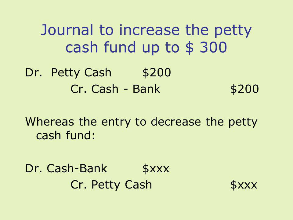 Journal to increase the petty cash fund up to $ 300 Dr.